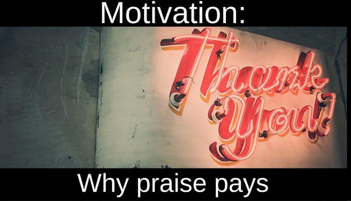 MOTIVATION- WHY PRAISE PAYS