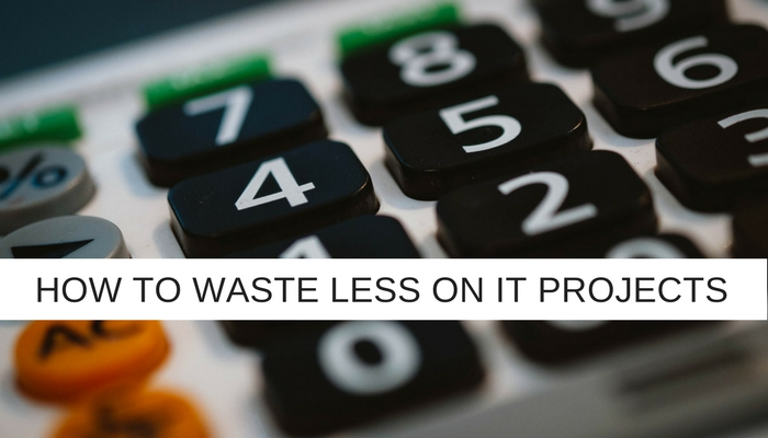 how to waste less on it projects